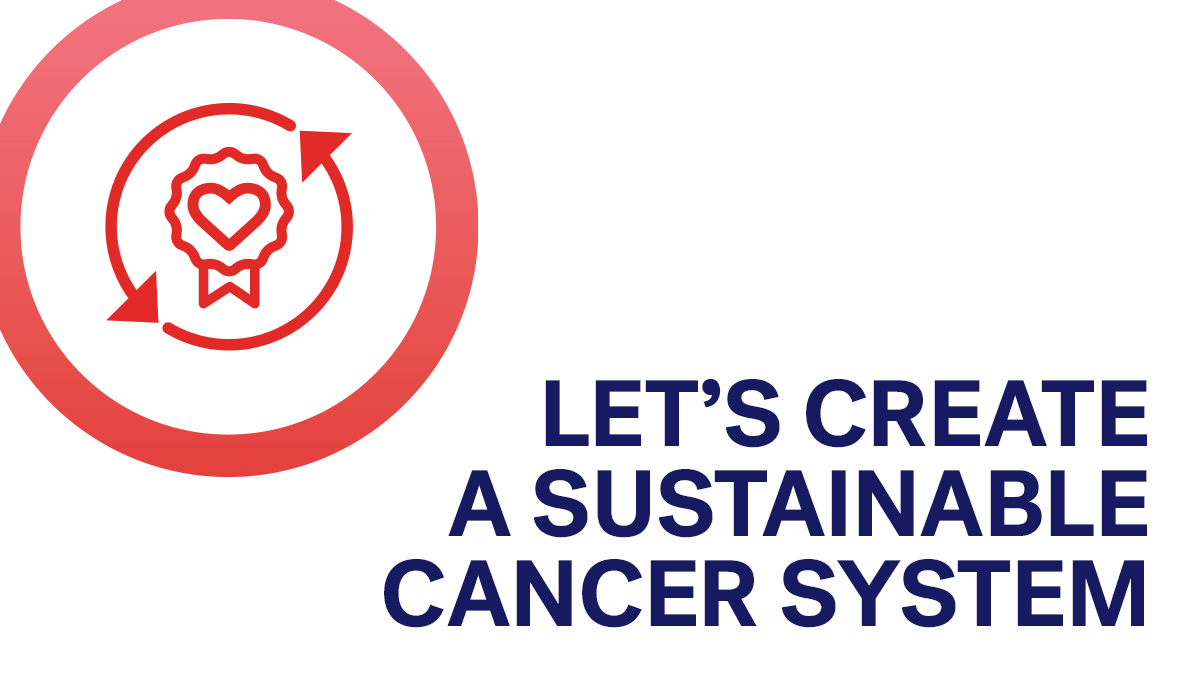 Let's create a sustainable cancer system