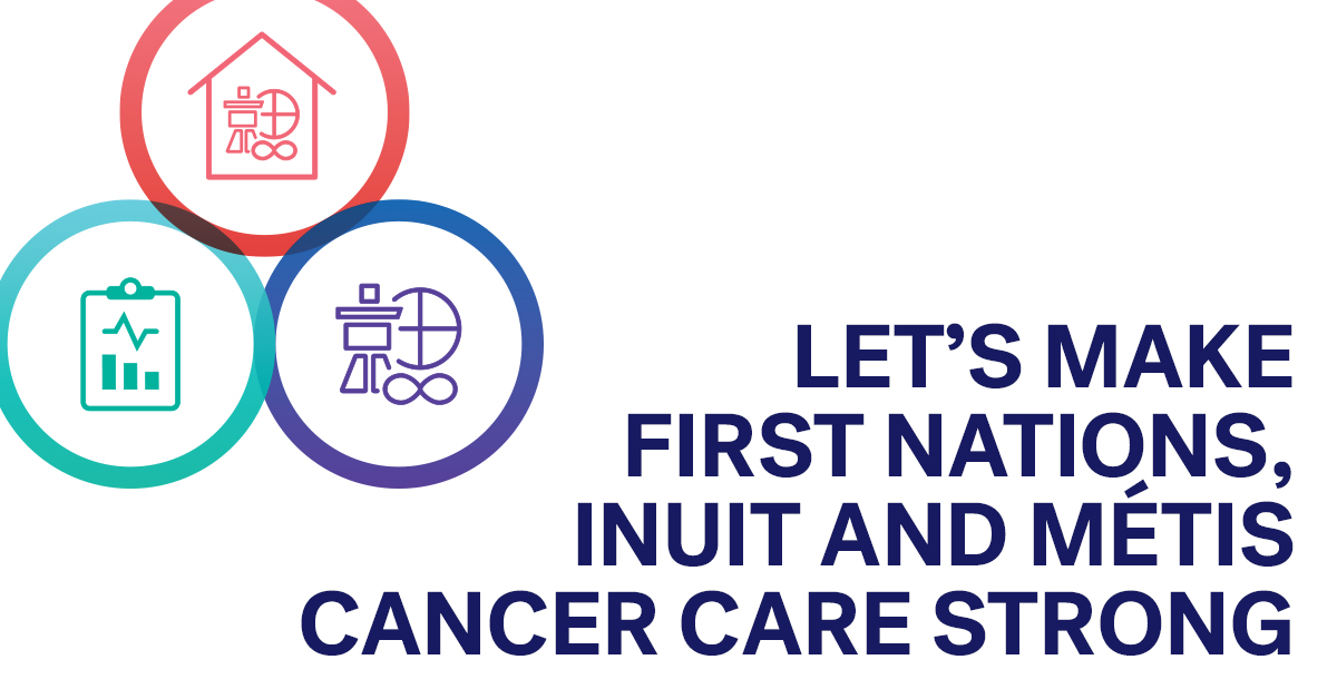 Let's make First Nations, Inuit and Métis cancer care stronger